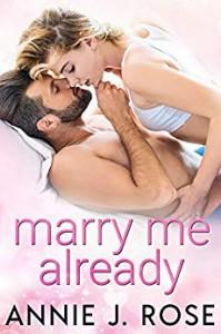 Marry Me Already - Annie J. Rose