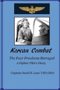 Korean Combat: The Four Freedoms Betrayed, a Fighter Pilot's Diary - David E. Leue