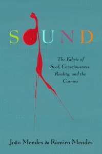 Sound—The Fabric of Soul, Consciousness, Reality, and the Cosmos - Ramiro Mendes, João Mendes