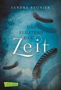 Die Zeitlos-Trilogie, Band 1: Das Flüstern der Zeit - Sandra Regnier