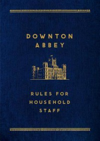 Downton Abbey: Rules for Household Staff - Charles  Carson