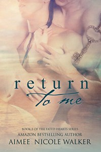 Return to Me: Book 5 of the Fated Hearts Series - Aimee Nicole Walker