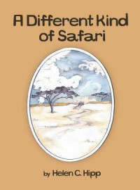A Different Kind of Safari - Helen C Hipp, Paula Tedford Diaco, Hilary Ann Love Glass