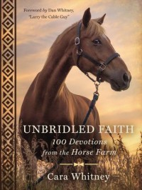 Unbridled Faith: 100 Devotions From The Horse Farm - Cara Whitney