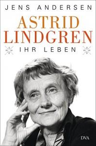 Astrid Lindgren. Ihr Leben - Jens Andersen, Ulrich Sonnenberg