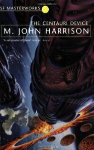 Centauri Device (S.F.Masterworks) - M. John Harrison