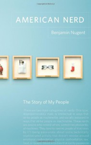 American Nerd: The Story of My People - Benjamin Nugent