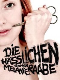 Die Hässlichen - Melanie Raabe