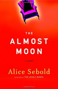 The Almost Moon: A Novel - Alice Sebold