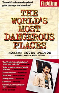 Fielding's the World's Most Dangerous Places (Robert Young Pelton the World's Most Dangerous Places) - Robert Young Pelton, Wink Dulles, Coşkun Aral