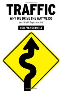 Traffic: Why We Drive the Way We Do (and What It Says about Us) - Tom Vanderbilt, Marc Cashman