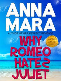 Why Romeo Hates Juliet (a laugh-out-loud romantic comedy) - Anna Mara