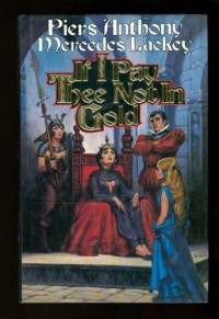 If I Pay Thee Not in Gold - Piers Anthony, Mercedes Lackey
