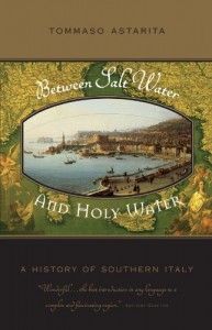 Between Salt Water and Holy Water: A History of Southern Italy - Tommaso Astarita