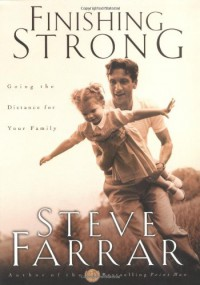 Finishing Strong: Going the Distance for Your Family - Steve Farrar