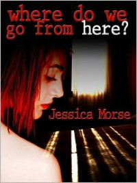 Where Do We Go From Here? - Jessica Morse