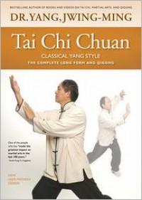 Tai Chi Chuan Classical Yang Style: The Complete Form Qigong - Jwing Ming Yang, Tsung Hwa Jou