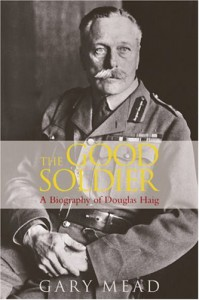 The Good Soldier: A Biography of Douglas Haig - Gary Mead