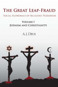 The Great Leap-Fraud: Social Economics of Religious Terrorism, Volume 1, Judaism and Christianity - Maj Tadeusz