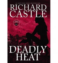 Nikki Heat Book Five - Deadly Heat (Castle) (Nikki Heat 5) - Richard Castle