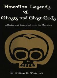Hawaiian Legends of Ghosts & Ghost-Gods - W.D. Westervelt
