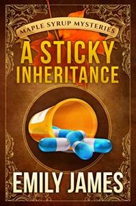 A Sticky Inheritance (Maple Syrup Mysteries) (Volume 1) - Emily James