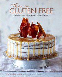 This is Gluten-free: Delicious gluten-free recipes to bake it better - Victoria Hall