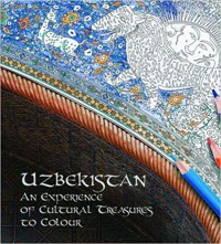 Uzbekistan: An Experience of Cultural Treasures to Colour - Lola Karimova-Tillyaeva