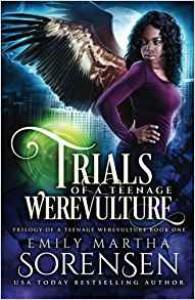 Trials of a Teenage Werevulture (Trilogy of a Teenage Werevulture) (Volume 1) - Emily Martha Sorensen
