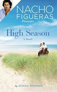 Nacho Figueras Presents: High Season (Polo Season) - Jessica Whitman