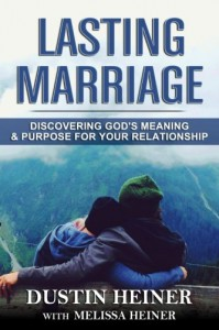 Lasting Marriage: Discovering God's Meaning and Purpose for Your Marriage - Melissa Heiner, Dustin Heiner