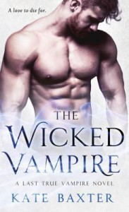 The Wicked Vampire (Last True Vampire series) - Kate Baxter