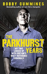 The Parkhurst Years: My Time Locked Up with Britain's Most Notorious Criminals - Bobby Cummines