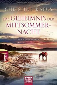 Das Geheimnis der Mittsommernacht: Norwegenroman - Christine Kabus