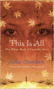 This Is All: The Pillow Book of Cordelia Kenn - Aidan Chambers