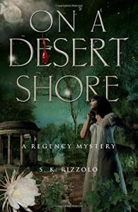 On a Desert Shore: A Regency Mystery (Regency Mysteries) - S.K. Rizzolo