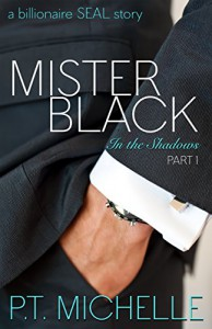 Mister Black: A Billionaire SEAL Story, Part 1 (In the Shadows) - P.T. Michelle