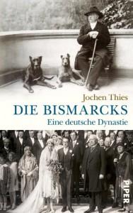 Die Bismarcks: Eine deutsche Dynastie - Jochen Thies