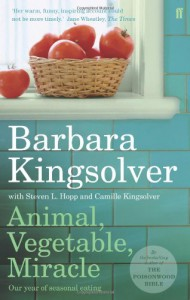 Animal, Vegetable, Miracle: A Year Of Food Life (P.S.) - Barbara Kingsolver, Steven L. Hopp, Camille Kingsolver