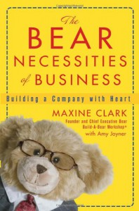 The Bear Necessities of Business: Building a Company with Heart - Maxine Clark, Amy Joyner