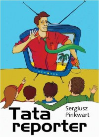 Tata reporter - Pinkwart Sergiusz