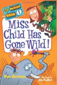 Miss Child Has Gone Wild! - Jim Paillot, Dan Gutman