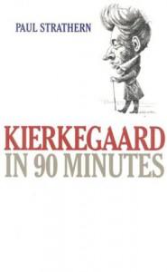 Kierkegaard in 90 Minutes (Philosophers in 90 Minutes Series) - Paul Strathern
