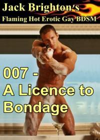 007 - A Licence to Bondage - Jack Brighton