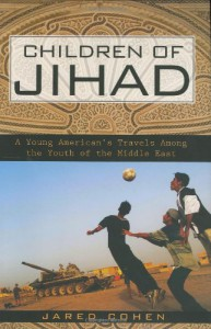 Children of Jihad: A Young American's Travels Among the Youth of the Middle East - Jared Cohen