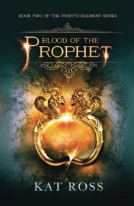 Blood of the Prophet (The Fourth Element) (Volume 2) - Kat Ross