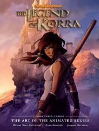 The Legend of Korra: The Art of the Animated Series Book Three: Change - Bryan Konietzko, Michael Dante DiMartino