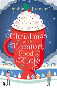 Christmas at the Comfort Food Cafe: A feel good cosy romance perfect for fans of Bake Off - Debbie Johnson