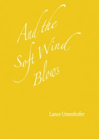 And the Soft Wind Blows - Lance Umenhofer