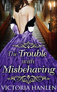 The Trouble With Misbehaving - Victoria Hanlen